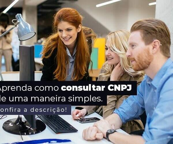 Aprenda Como Consultar Cnpj De Uma Maneira Simples Post (1) - abrir um negocio lucrativo